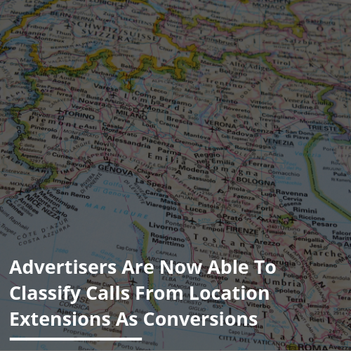Advertisers Are Now Able To Classify Calls From Location Extensions As Conversions