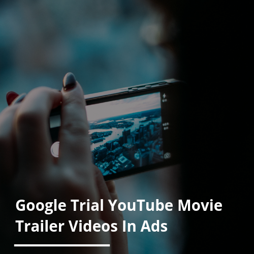 Google trial youtube movie trailer videos in ads