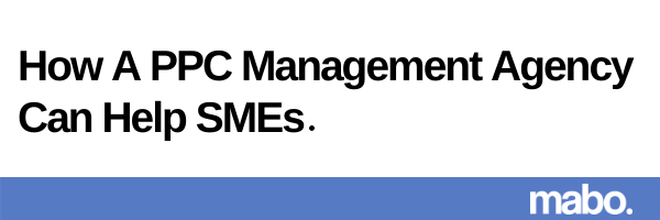 How A PPC Management Agency Can Help SMEs