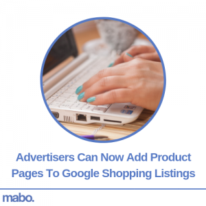 Advertisers Can Now Add Product Pages To Google Shopping Listings