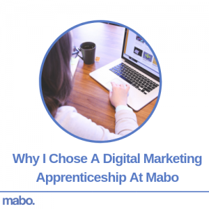 Why I Chose A Digital Marketing Apprenticeship At Mabo