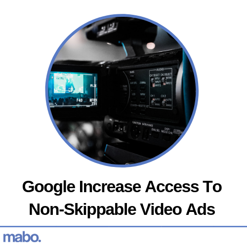 Google Increase Access To Non-Skippable Video Ads