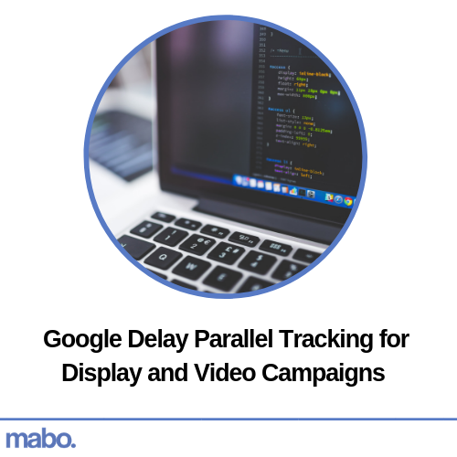 Google Delay Parallel Tracking for Display and Video Campaigns