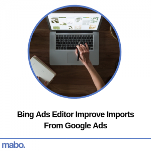 Bing Ads Editor Improve Imports From Google Ads