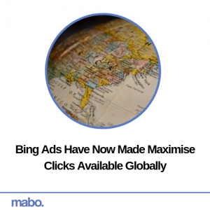 Bing Ads Have Now Made Maximise Clicks Available Globally
