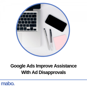 Google Ads Improve Assistance With Ad Disapprovals