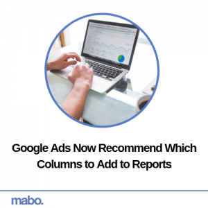 Google Ads Now Recommend Which Columns to Add to Reports