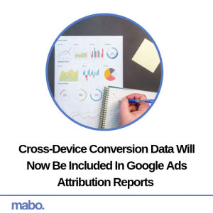 Cross-Device Conversion Data Will Now Be Included In Google Ads Attribution Reports