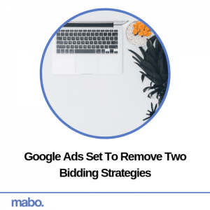 Google Ads Set To Remove Two Bidding Strategies