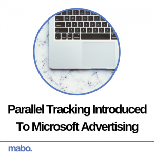 Parallel Tracking Introduced To Microsoft Advertising