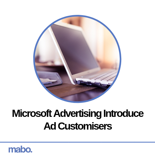 Microsoft Advertising Introduce Ad Customisers