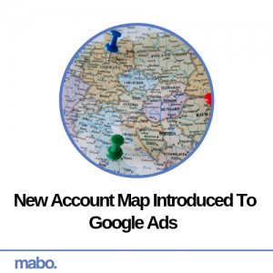 New Account Map Introduced To Google Ads