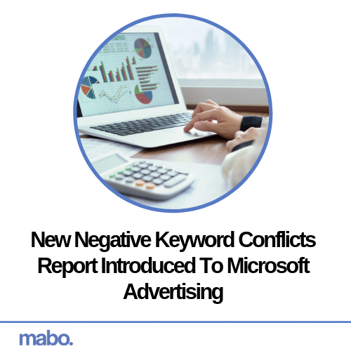New Negative Keyword Conflicts Report Introduced To Microsoft Advertising