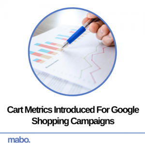 Cart Metrics Introduced For Google Shopping Campaigns