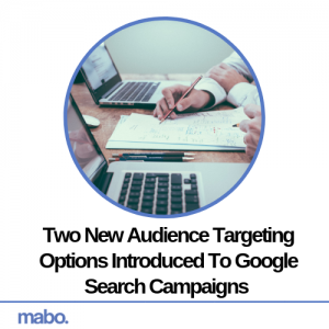 Two New Audience Targeting Options Introduced To Google Search Campaigns