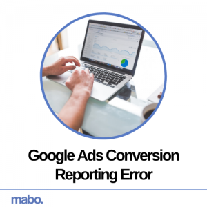 Google Ads Conversion Reporting Error