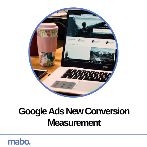 Google Ads New Conversion Measurement