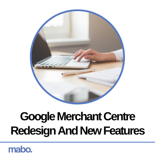 Google Merchant Centre Redesign And New Features