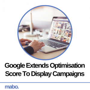 Google Extends Optimisation Score To Display Campaigns