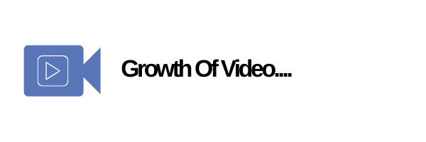 Growth Of Video