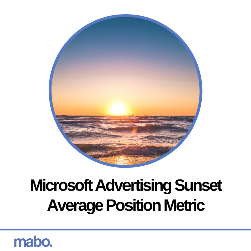 Microsoft Advertising Sunset Average Position Metric