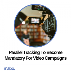 Parallel Tracking To Become Mandatory For Video Campaigns